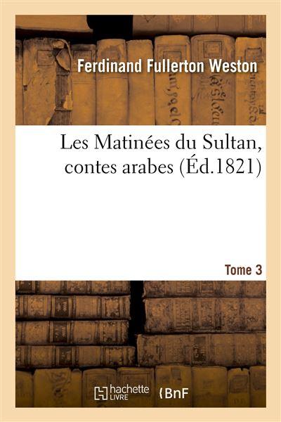 Les Matinées du Sultan, contes arabes