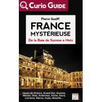 France Mystérieuse - De la Baie de Somme à Metz
