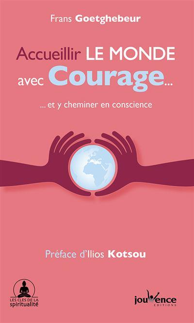 Accueillir le monde avec courage et y cheminer en conscience