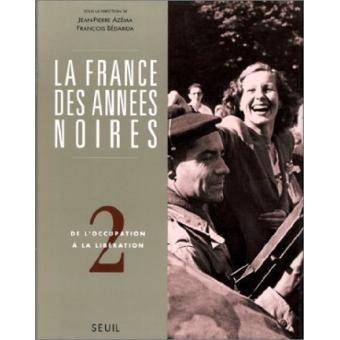 La France des années noires. De l'occupation à la Libération