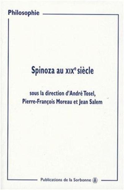 Spinoza au XIXe siècle actes des journées d'études organisées à la Sorbonne, 9 et 16 mars, 23 et 30 novembre 1997