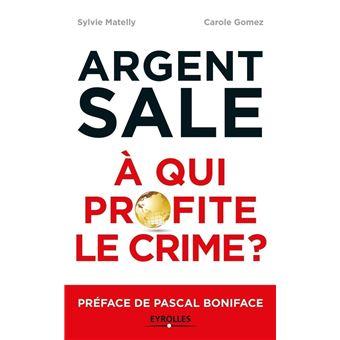 Argent sale, à qui profite le Crime de Sylvie Matelly et Carole Gomez