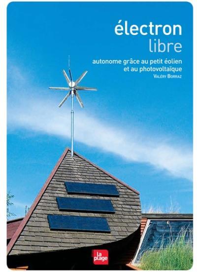 Electron libre - Autonome grâce au petit éolien etau photovoltaïque