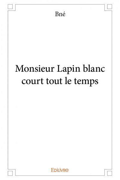 Monsieur Lapin blanc court tout le temps