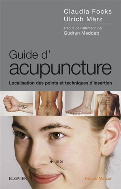 Guide d'acupuncture - Localisation des points et techniques d'insertion - 9782294761782 - 48,52 €