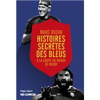 Histoire secrète des Bleus A la coupe du monde de rugby