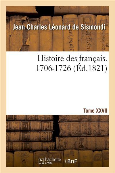 Histoire des français. Tome XXVII. 1706-1726