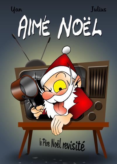 Aimé Noël, le Père Noël revisité