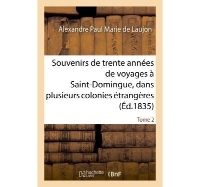 Souvenirs de trente années de voyages à Saint-Domingue, dans plusieurs colonies étrangères