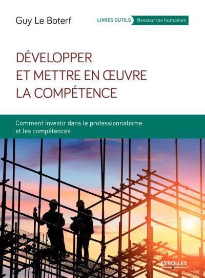 Développer et mettre en oeuvre la compétence - Comment investir dans le professionnalisme et les compétences - 9782212396300 - 19,99 €