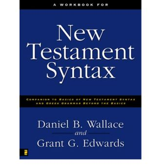 A Workbook For New Testament Syntax Companion To Basics Of New
