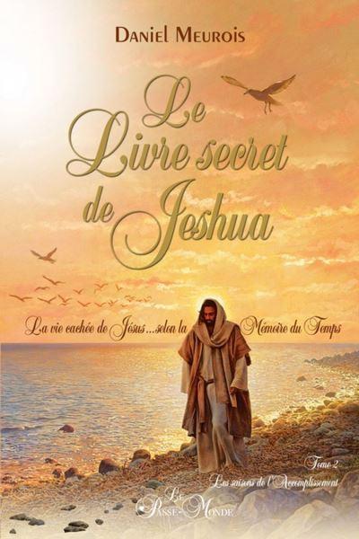 Le livre secret de Jeshua Tome 2 - La vie cachée de Jésus selon la Mémoire du Temps - 9782923647548 - 18,99 €