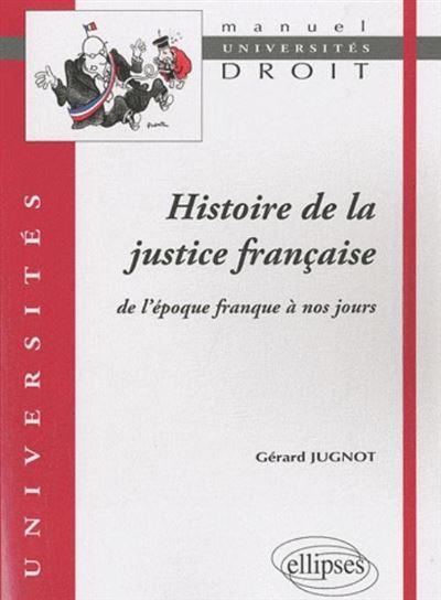 Histoire de la justice française de l'époque franque à nos jours