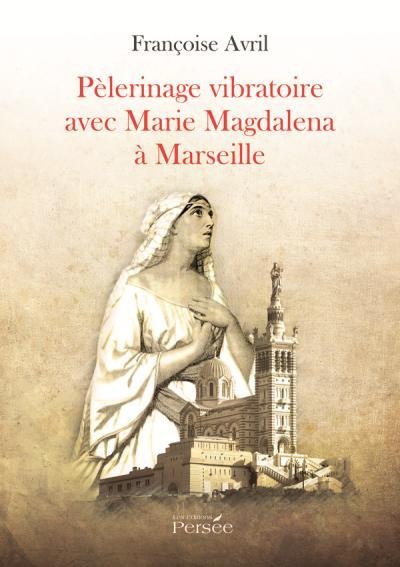 Pèlerinage vibratoire avec Marie Magdalena à Marseille