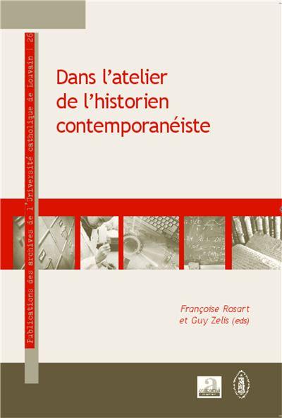 Dans L'atelier De L'historien Contemporanéiste - Parcours D'historiens De L'université Catholique De Louvain Françoise Rosart
