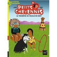 Petits cheyennes - Le triomphe de Feuille-de-vent CP/CE1 6/7 ans