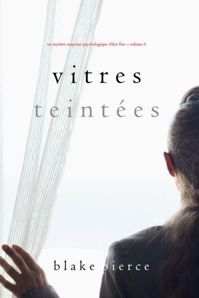 Vitres Teintées (Un mystère suspense psychologique Chloé Fine – Volume 6)