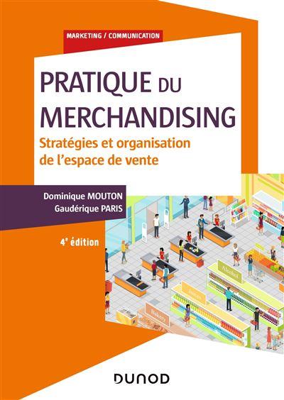 Pratique du merchandising - 4e éd. - Stratégies et organisation de l'espace de vente