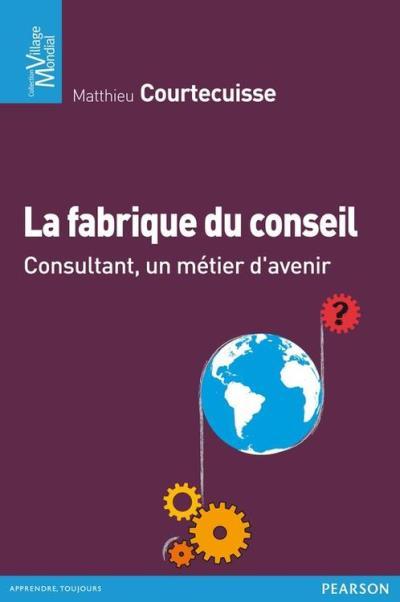 La fabrique du conseil - Consultant, un métier d'avenir - 9782744048937 - 15,99 €