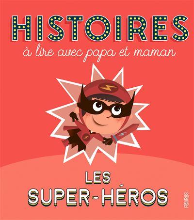 Histoires à lire avec papa et maman - Les super-héros