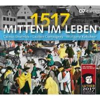 Mitten im leben 1517/musique de la reforme lutherienne
