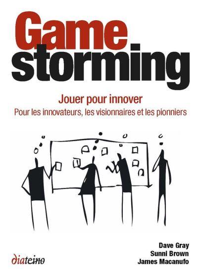 Gamestorming - Jouer pour innover. Pour les innovateurs, les visionnaires et les pionniers - 9782354561062 - 12,99 €