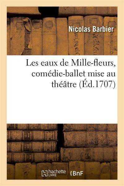 Les eaux de Mille-fleurs, comédie-ballet mise au théâtre, représentée à Lyon pour la première fois