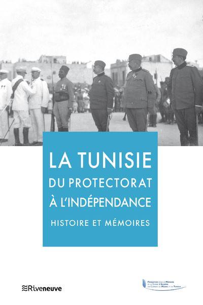 La Tunisie du Protectorat à l'indépendance - Histoire et mémoires