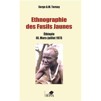 Ethnographie des fusils jaunes ethiopie,3:mars-juillet 1973