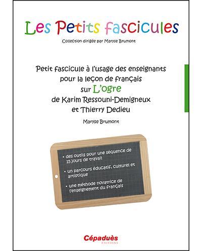 Petit fascicule à l'usage des enseignants pour la leçon de français sur L'Ogre de Karim Ressouni-Demigneux et Thierry Dedieu