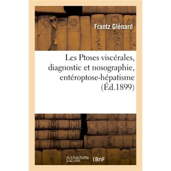 Les Ptoses viscérales, estomac, intestin, rein, foie, rate, diagnostic et nosographie