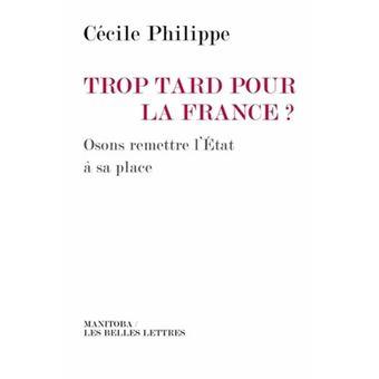 Trop tard pour la France ? : osons remettre l'Etat à sa place