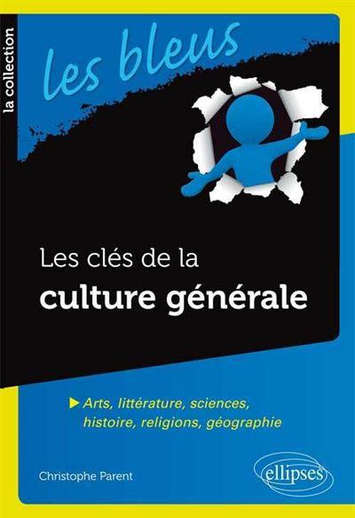 Les clés de la culture générale - Arts, littérature, sciences, histoire, religions, géographie