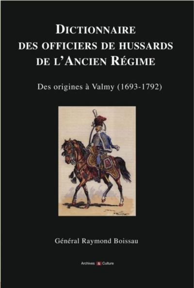 Dictionnaire des officiers de hussards de l'Ancien régime des origines à Valmy, 1693-1792