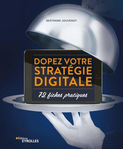 Dopez votre stratégie digitale - 72 fiches pratiques - 9782212620108 - 24,99 €