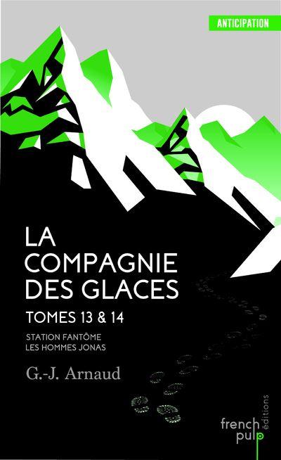 La Compagnie des glaces - tome 13 Station Fantôme - tome 14 Les Hommes-Jonas