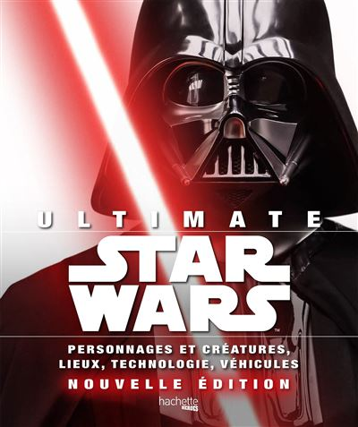 Star Wars - Personnages et créatures . lieux . technologie . véhicules : Ultimate Star Wars