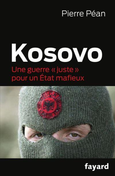 Kosovo, une guerre juste pour un état mafieux - Une guerre
