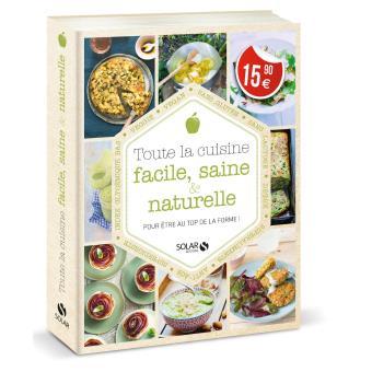 Toute La Cuisine Facile Saine Naturelle Pour Etre Au Top De La Forme