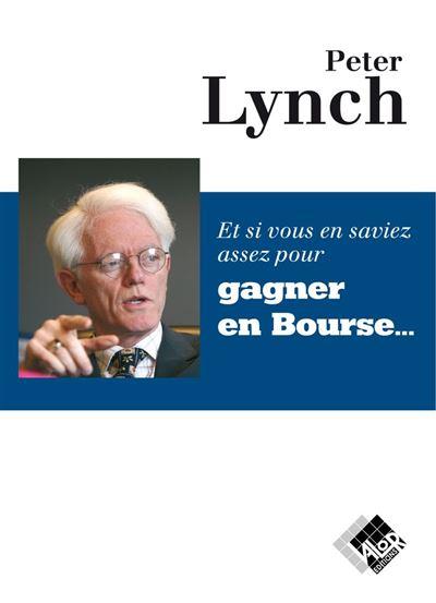 Et si vous en saviez assez pour gagner en Bourse… - Peter Lynch va vous faire découvrir la Bourse comme vous ne l'avez jamais imaginée. - 9782361170455 - 21,85 €
