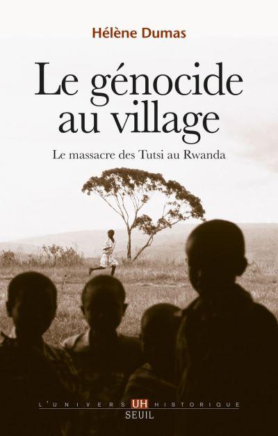 Le Génocide au village. Le massacre des Tutsi au Rwanda - Le massacre des Tutsi au Rwanda - 9782021166880 - 16,99 €