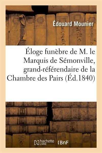 Éloge funèbre de M. le Marquis de Sémonville, grand-référendaire de la Chambre des Pairs