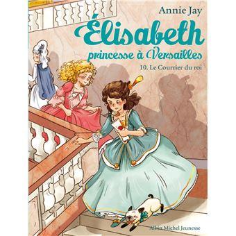 Elisabeth, Princesse à VersaillesLe courrier du roi t 10