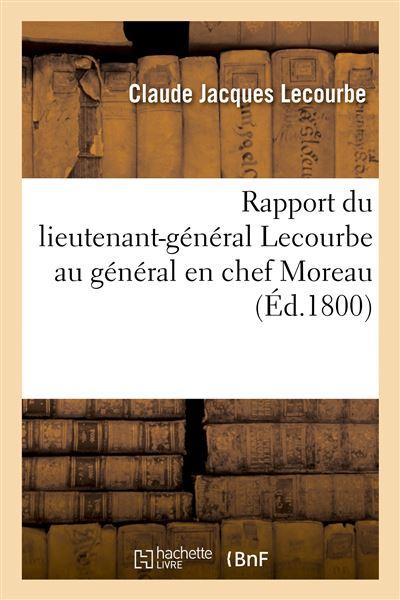 Rapport du lieutenant-général Lecourbe au général en chef Moreau, contenant le précis