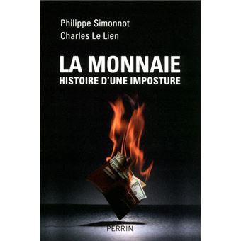 La Monnaie Histoire D Une Imposture Broche Philippe Simonnot Charles Le Lien Achat Livre Ou Ebook Fnac