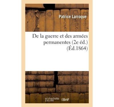 De la guerre et des armees permanentes 2e ed.