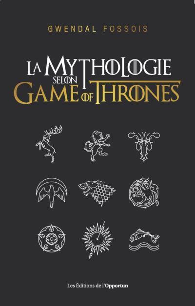 La mythologie selon Game of Thrones - 9782360756704 - 7,99 €