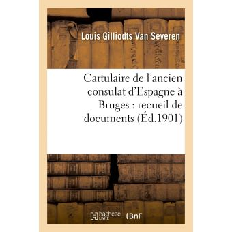 Cartulaire de l'ancien consulat d'Espagne à Bruges : recueil de documents concernant le commerce