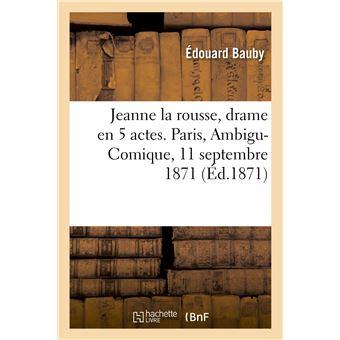 Jeanne la rousse, drame en 5 actes. Paris, Ambigu-Comique, 11 septembre 1871