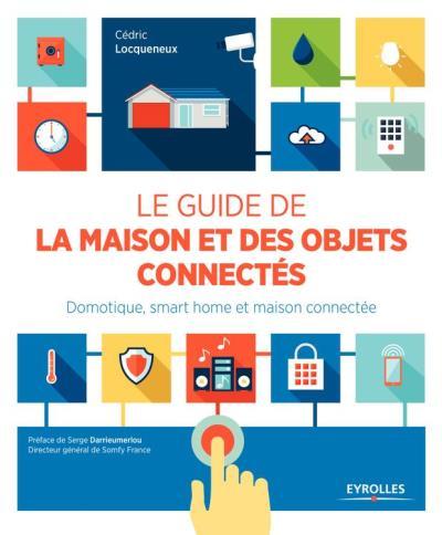 Le guide de la maison et des objets connectés - Domotique, smart home et maison connectée. - 9782212009309 - 21,99 €